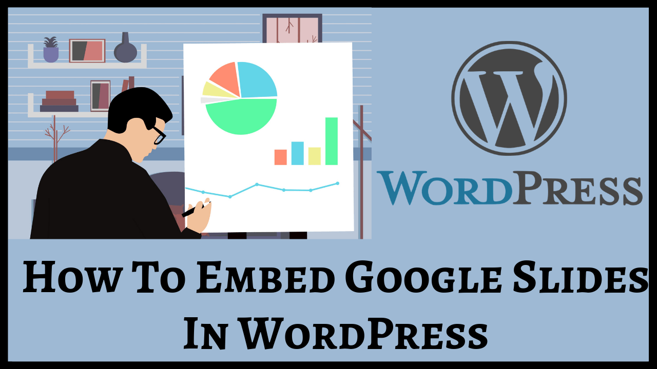 How To Embed Google Slides In WordPress