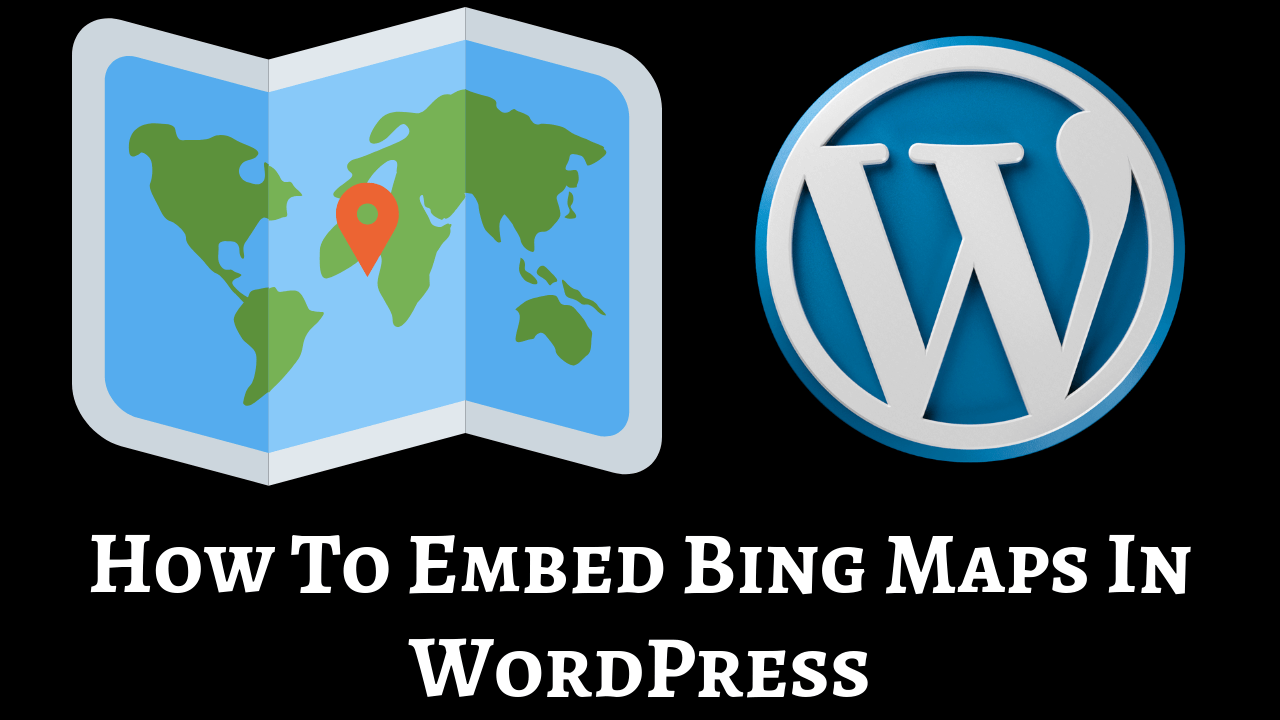 How To Embed Bing Maps In WordPress