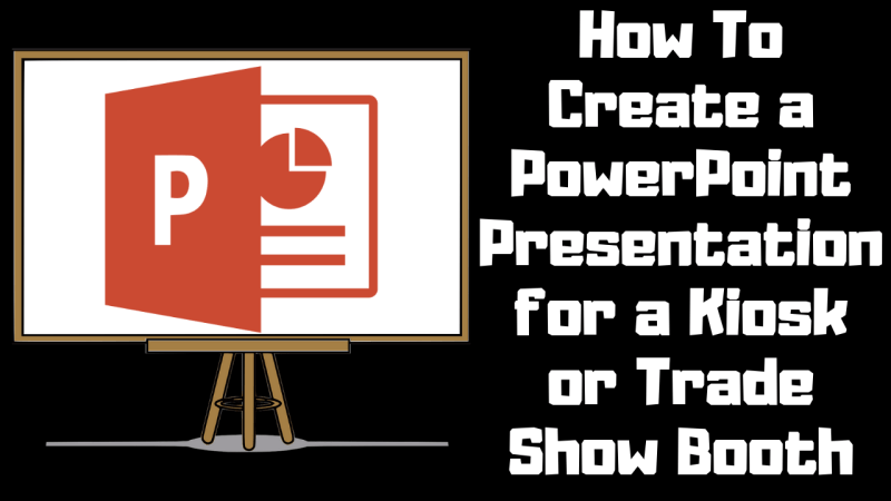 How To Create a PowerPoint Presentation for a Kiosk or Trade Show Booth