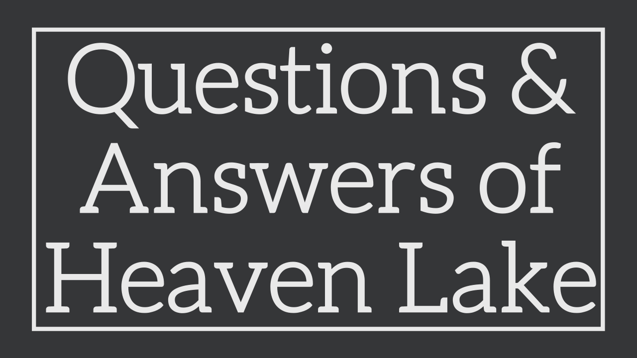 Questions & Answers Of Heaven Lake