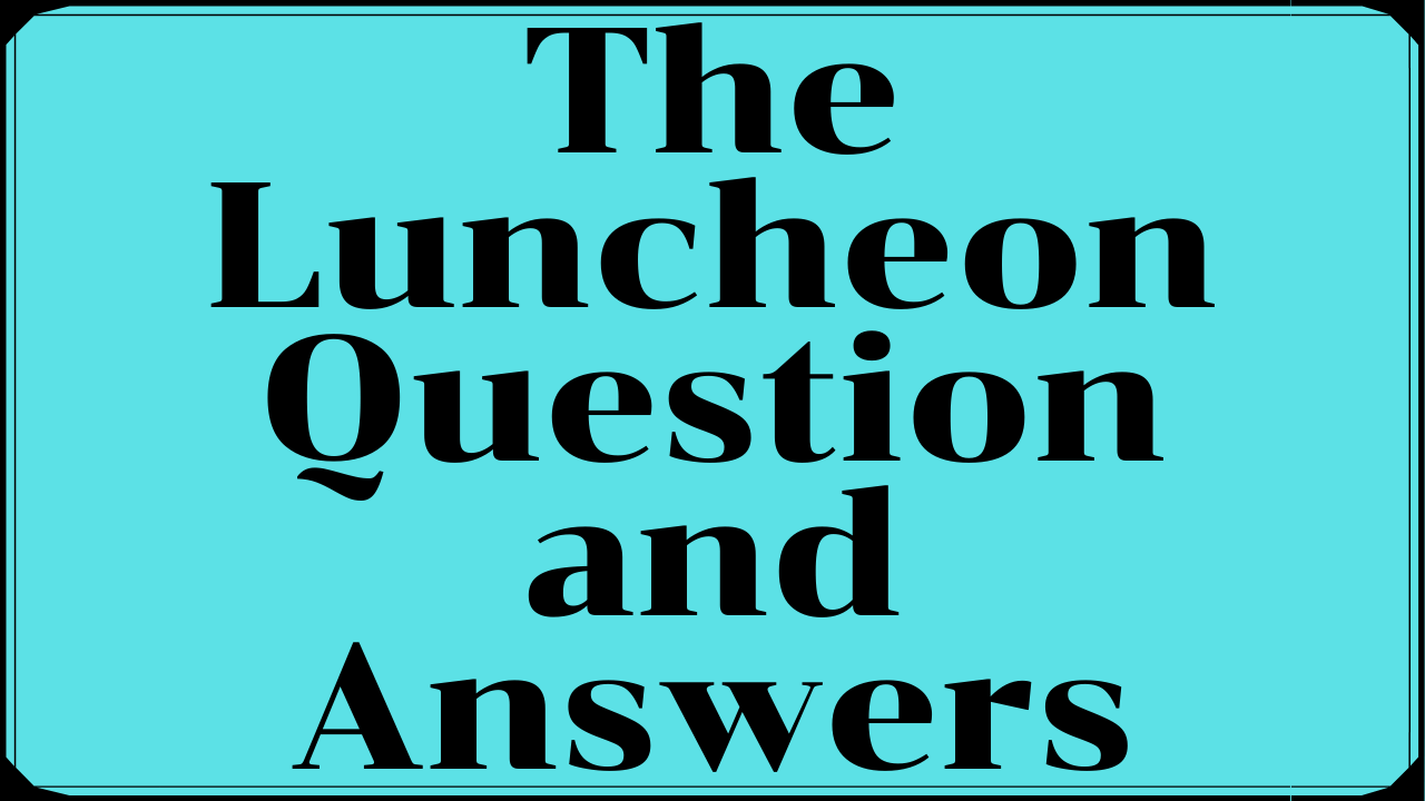 The Luncheon Questions & Answers