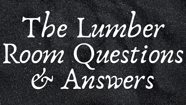 The Lumber Room Questions & Answers