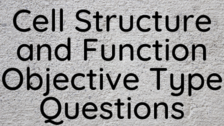 Cell Structure and Functions Objective Type Questions