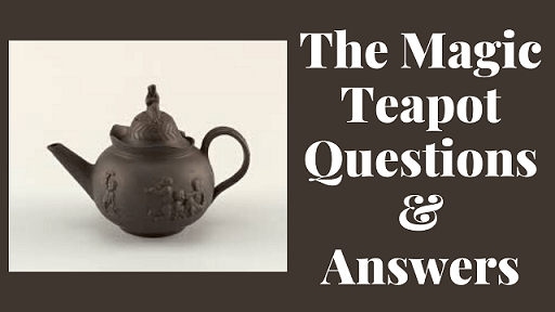 The Magic Teapot Questions & Answers