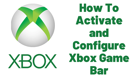 How To Activate and Configure Xbox Game Bar