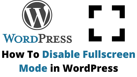 How To Disable Fullscreen Mode in WordPress
