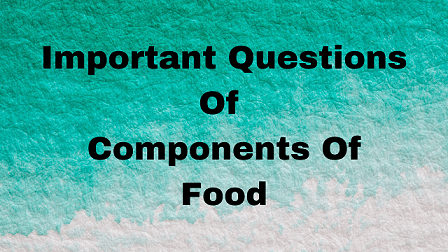Important Questions Of Components Of Food