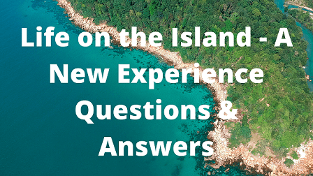 Life on the Island - A New Experience Questions & Answers