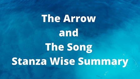 The Arrow and The Song Stanza Wise Summary