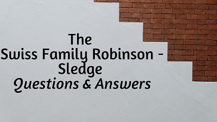 The Swiss Family Robinson - Sledge Questions & Answers
