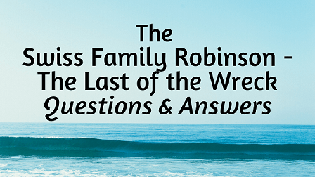 The Swiss Family Robinson - The Last of the Wreck Questions & Answers
