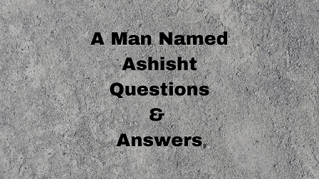 A Man Named Ashisht Questions & Answers