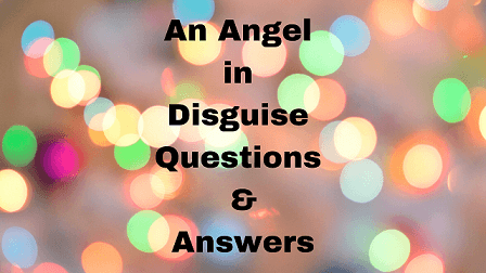 An Angel in Disguise Questions & Answers