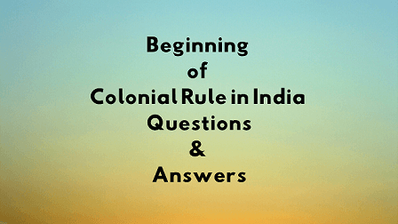 Beginning of Colonial Rule in India Questions & Answers