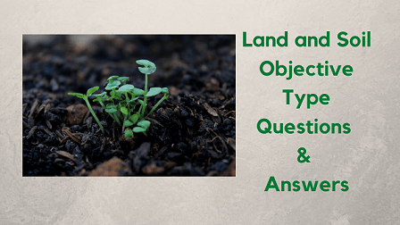 Land and Soil Objective Type Questions & Answers