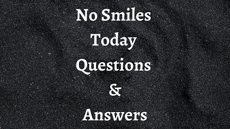 No Smiles Today Questions & Answers