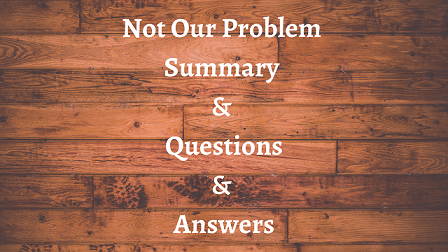 Not Our Problem Summary & Questions & Answers
