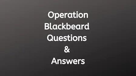 Operation Blackbeard Questions & Answers