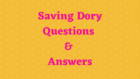 Saving Dory Questions & Answers