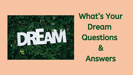 What's Your Dream Questions & Answers