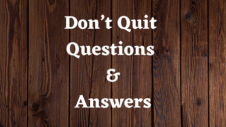Don't Quit Questions & Answers