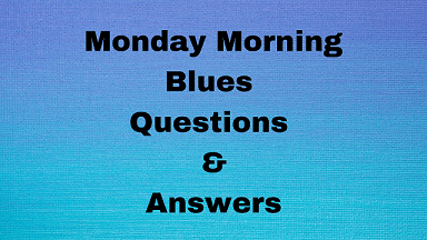 Monday Morning Blues Questions & Answers