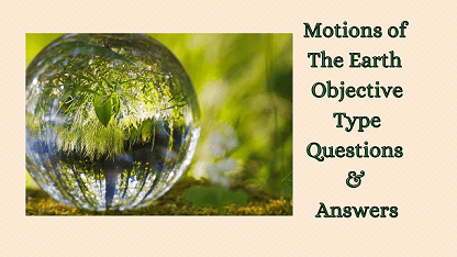 Motions of The Earth Objective Type Questions & Answers