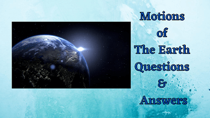Motions of The Earth Questions & Answers