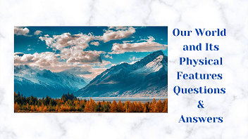 Our World and Its Physical Features Questions & Answers