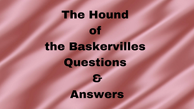 The Hound of the Baskervilles Questions & Answers