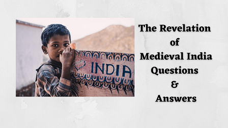 The Revelation of Medieval India Questions & Answers