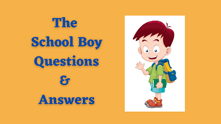 The School Boy Questions & Answers