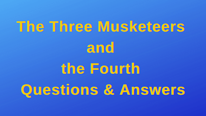 The Three Musketeers and the Fourth Questions & Answers