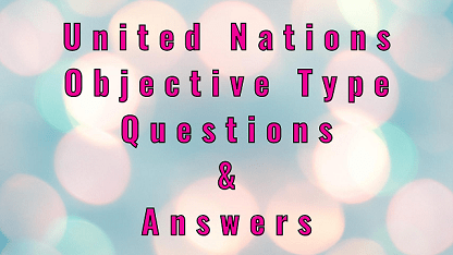 United Nations Objective Type Questions & Answers
