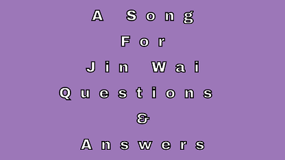 A Song For Jin Wai Questions & Answers