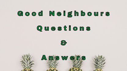 Good Neighbours Questions & Answers