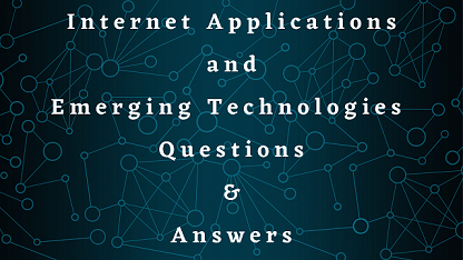 Internet Applications and Emerging Technologies Questions & Answers