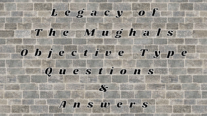 Legacy of The Mughals Objective Type Questions & Answers