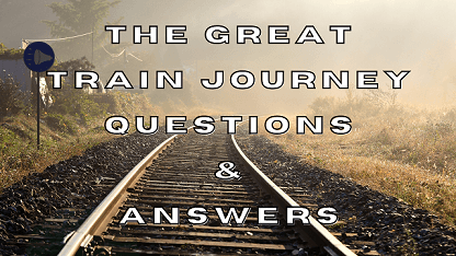 The Great Train Journey Questions & Answers