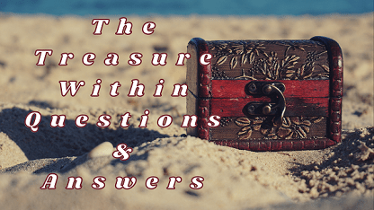 The Treasure Within Questions & Answers