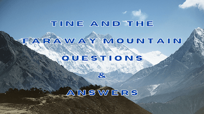 Tine and The Faraway Mountain Questions & Answers