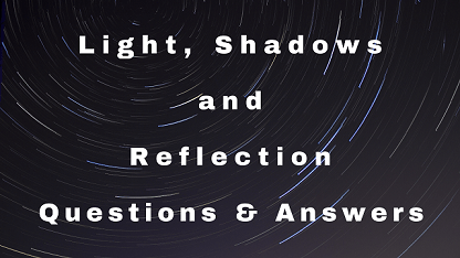 Light Shadows and Reflection Questions & Answers