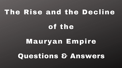 The Rise and the Decline of the Mauryan Empire Questions & Answers