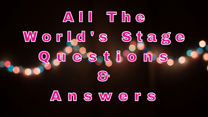 All The World's Stage Questions & Answers