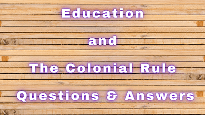 Education and The Colonial Rule Questions & Answers