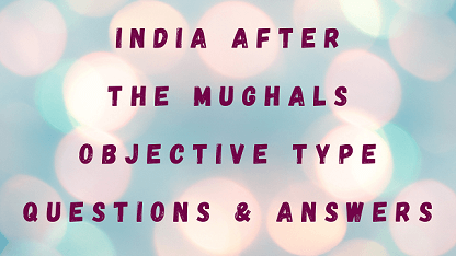 India After The Mughals Objective Type Questions & Answers