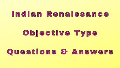 Indian Renaissance Objective Type Questions & Answers