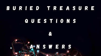 Buried Treasure Questions & Answers