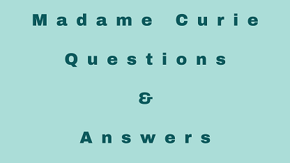 Madame Curie Questions & Answers
