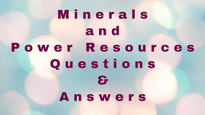 Minerals and Power Resources Questions & Answers